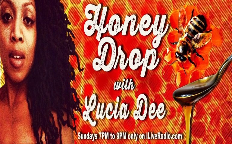 Honey Drop with Lucia Dee Sundays 7:00pm – 9:00pm EST on www.iLiveRadio.com
